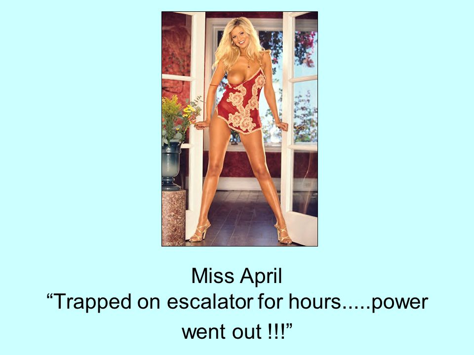 Miss April Trapped on escalator for hours.....power went out !!!