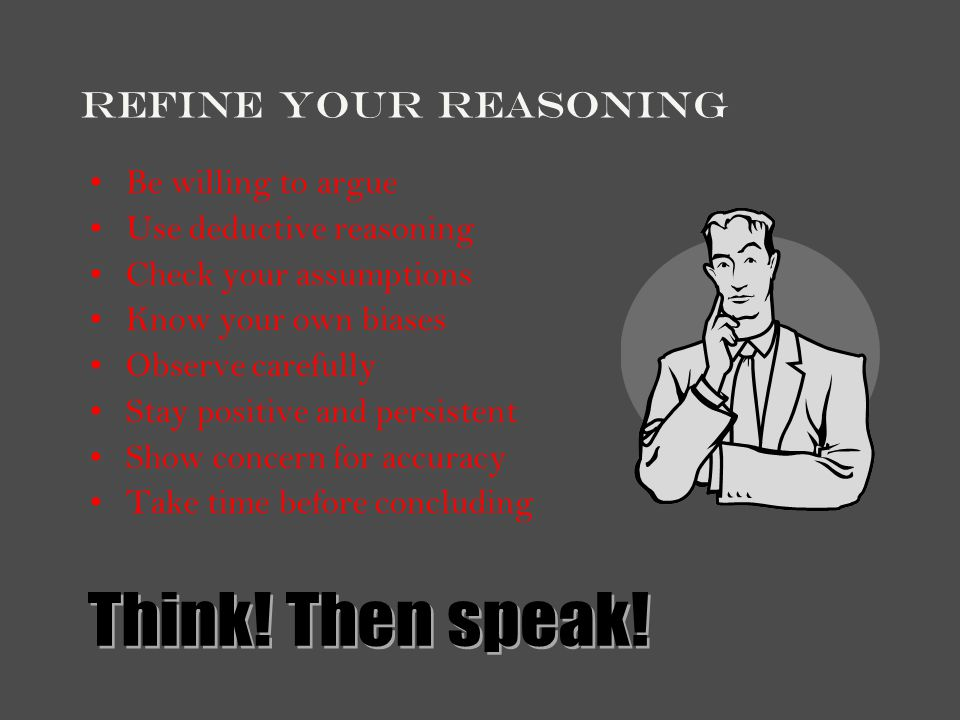 Think! Then speak! Refine Your Reasoning Be willing to argue