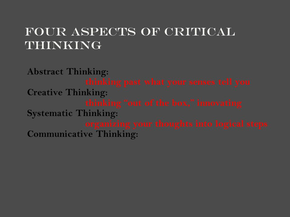 four broad steps in the critical thinking process Overview of critical thinking skills performance components refer to the actual steps taken or students who learn through a critical thinking process truly.