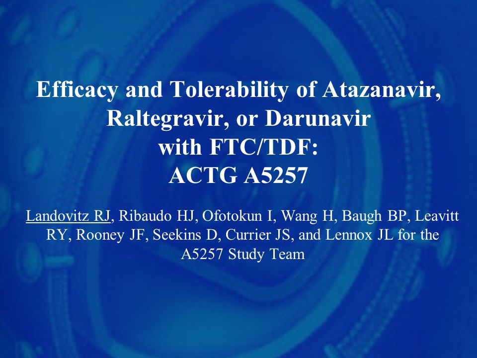 Efficacy and Tolerability of Atazanavir, Raltegravir, or Darunavir with FTC/TDF: ACTG A5257