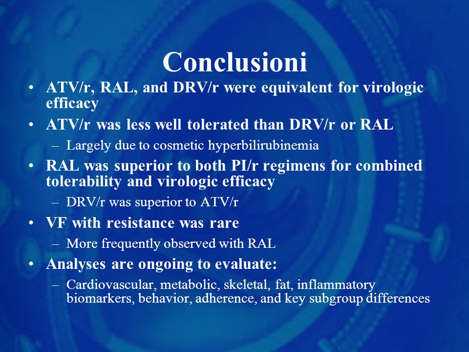 Conclusioni ATV/r, RAL, and DRV/r were equivalent for virologic efficacy. ATV/r was less well tolerated than DRV/r or RAL.
