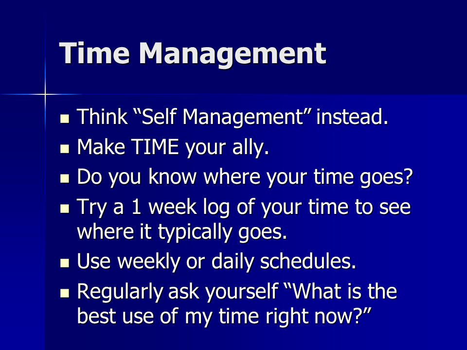 Time Management Think Self Management instead. Make TIME your ally.