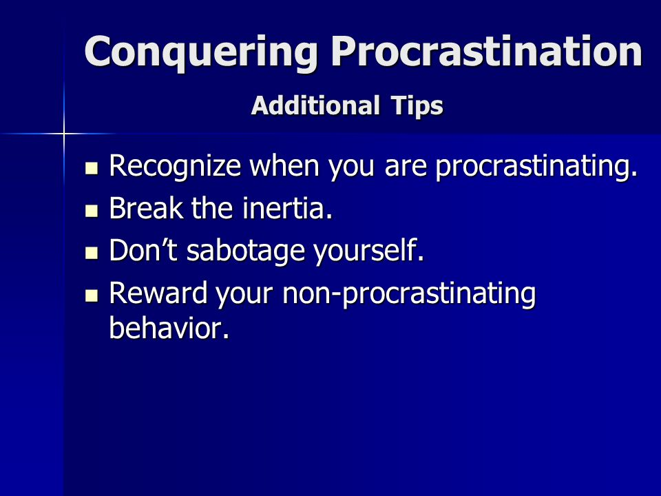 Conquering Procrastination Additional Tips