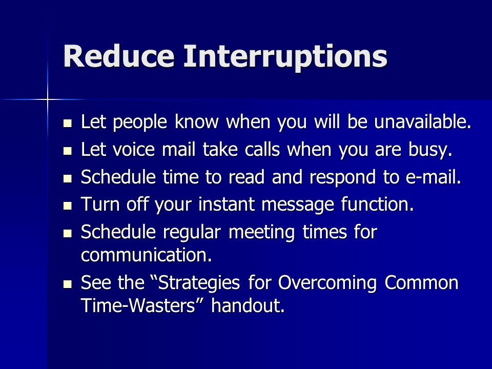 Reduce Interruptions Let people know when you will be unavailable.