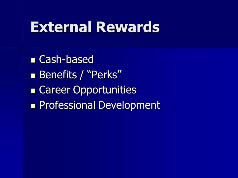 External Rewards Cash-based Benefits / Perks Career Opportunities