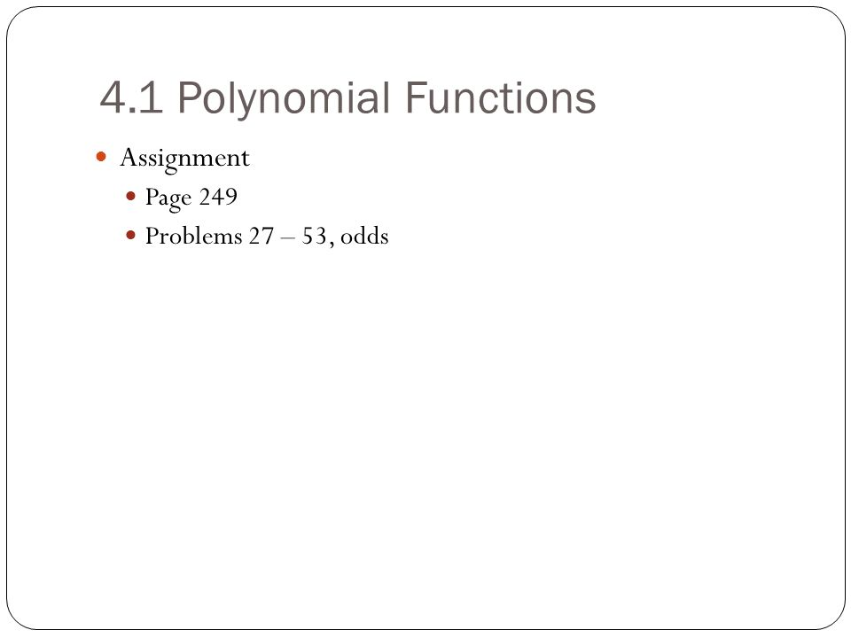 4.1 Polynomial Functions Assignment Page 249 Problems 27 – 53, odds