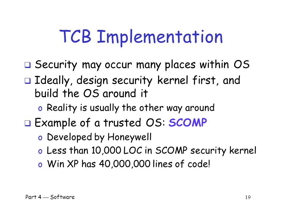 TCB Implementation Security may occur many places within OS