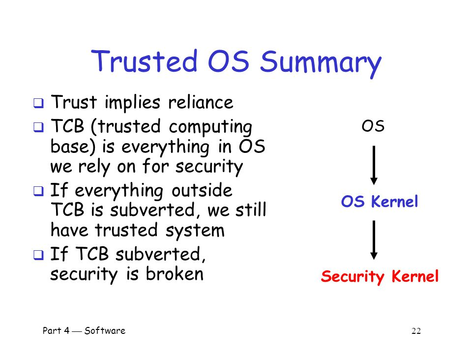 Trusted OS Summary Trust implies reliance