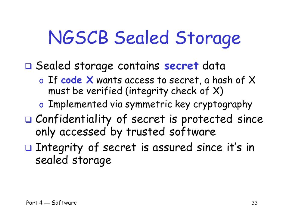 NGSCB Sealed Storage Sealed storage contains secret data