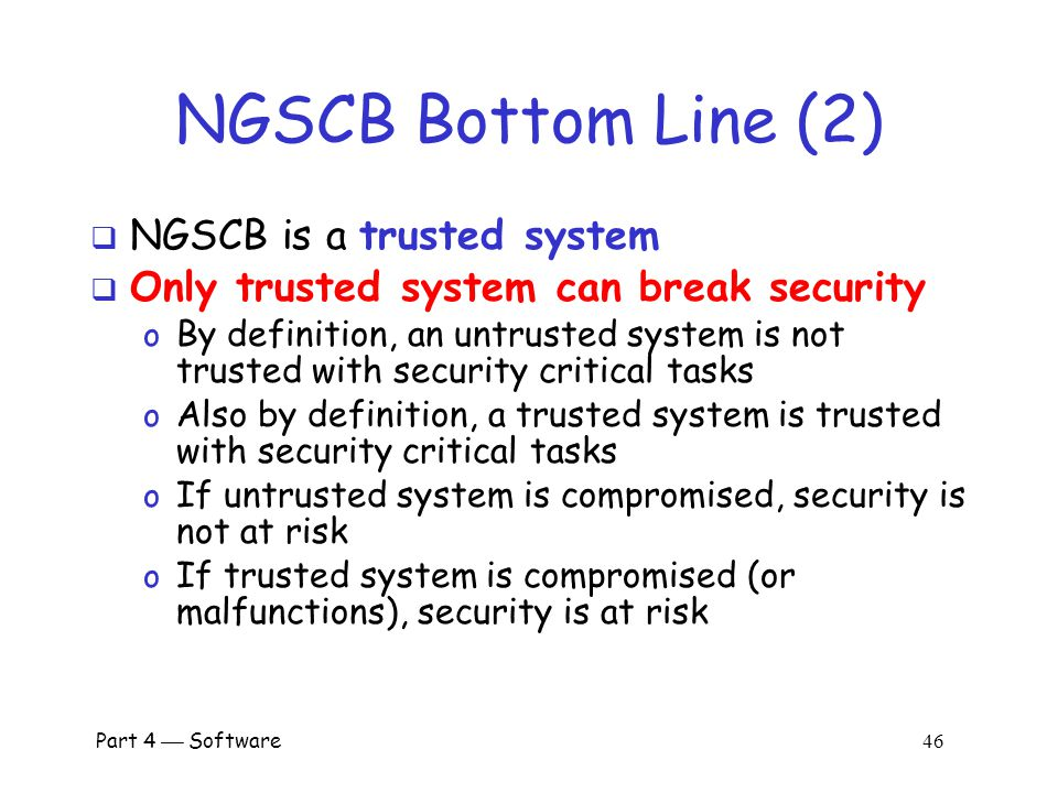 NGSCB Bottom Line (2) NGSCB is a trusted system