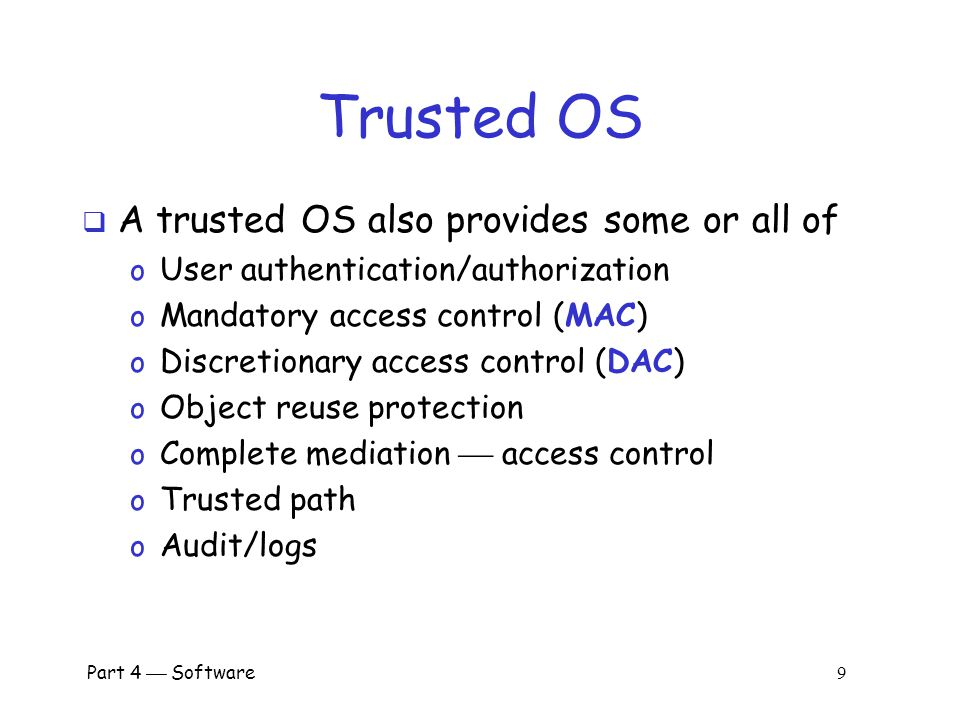 Trusted OS A trusted OS also provides some or all of