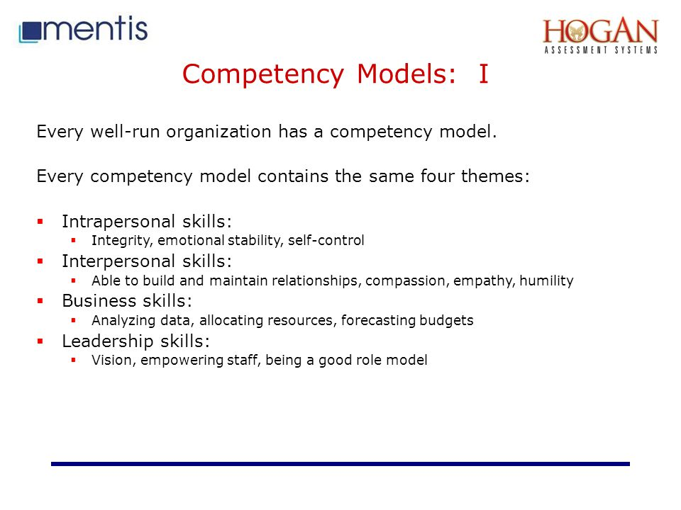 Competency Models: I Every well-run organization has a competency model. Every competency model contains the same four themes: