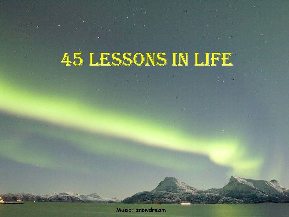 45 lessons in life Music: snowdream