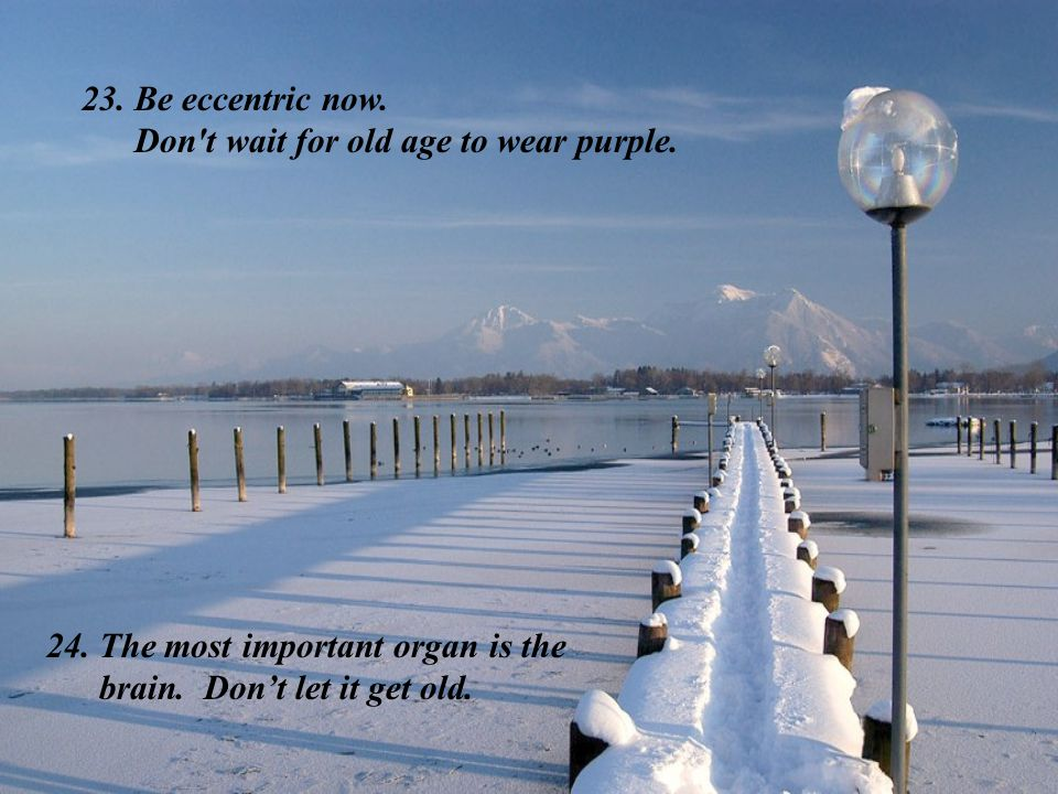 Be eccentric now. Don t wait for old age to wear purple.