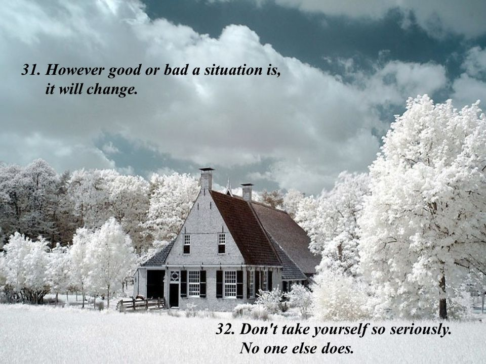 However good or bad a situation is, it will change.