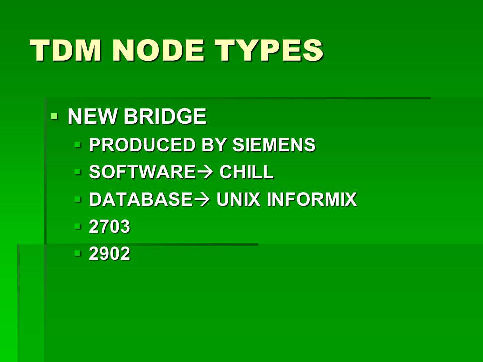 TDM NODE TYPES NEW BRIDGE PRODUCED BY SIEMENS SOFTWARE CHILL