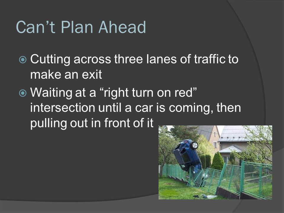 Can't Plan Ahead Cutting across three lanes of traffic to make an exit