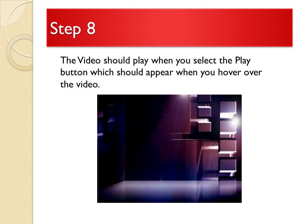 Step 8 The Video should play when you select the Play button which should appear when you hover over the video.