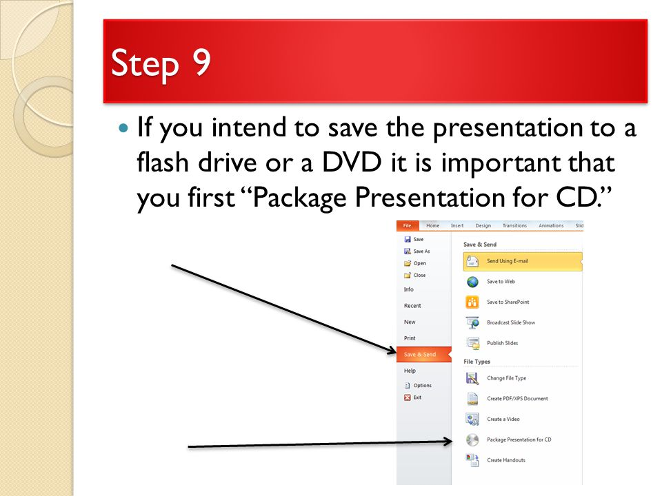 Step 9 If you intend to save the presentation to a flash drive or a DVD it is important that you first Package Presentation for CD.