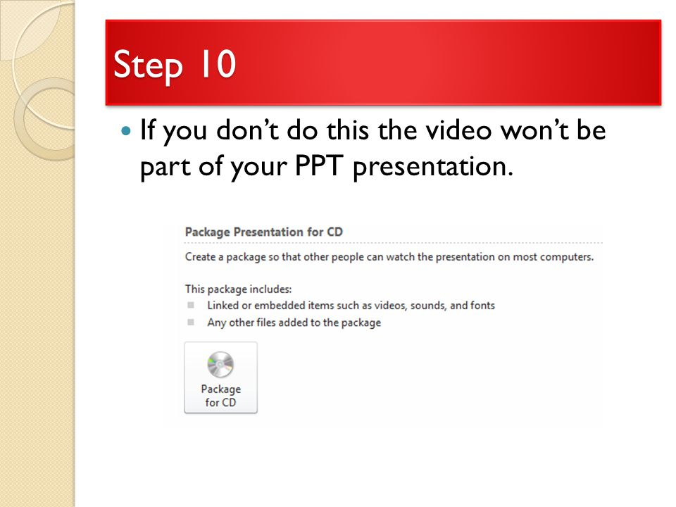 Step 10 If you don't do this the video won't be part of your PPT presentation.