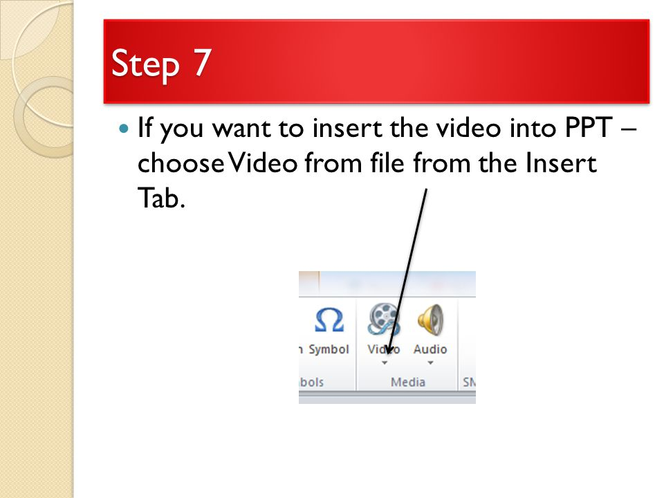 Step 7 If you want to insert the video into PPT – choose Video from file from the Insert Tab.