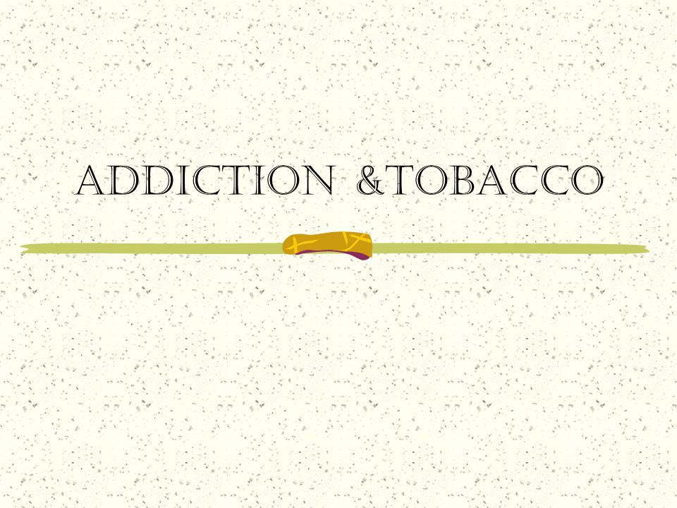 Addiction &tobacco