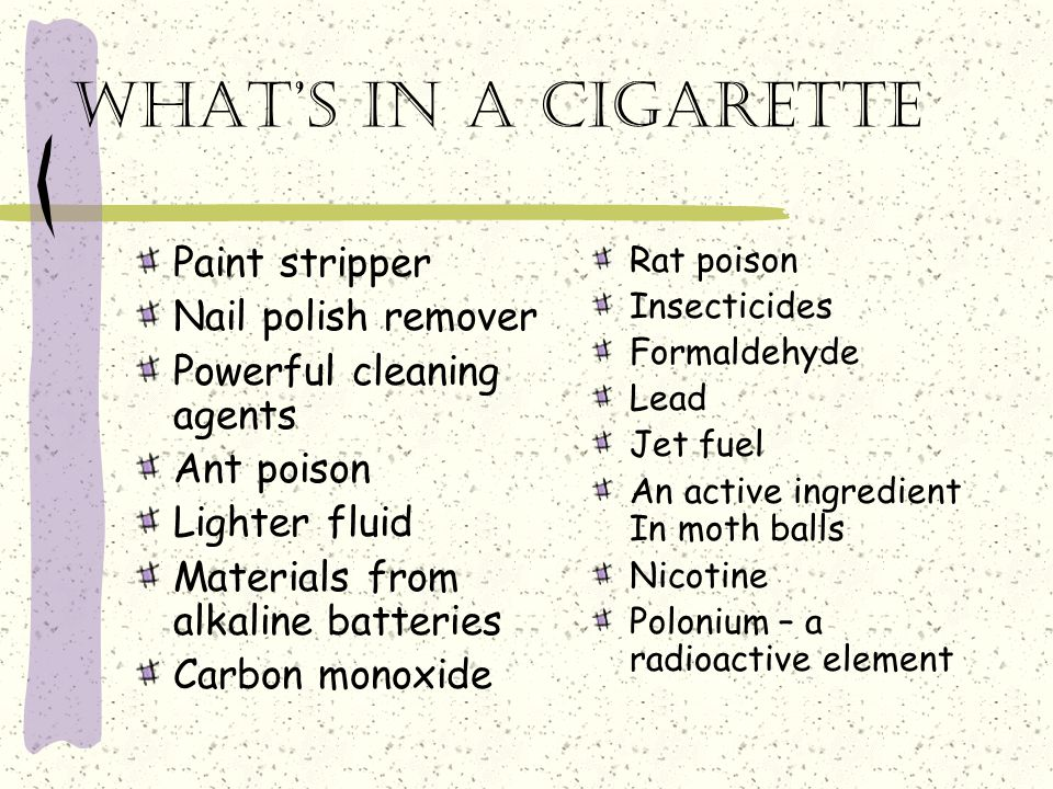 What's in a cigarette Paint stripper Nail polish remover