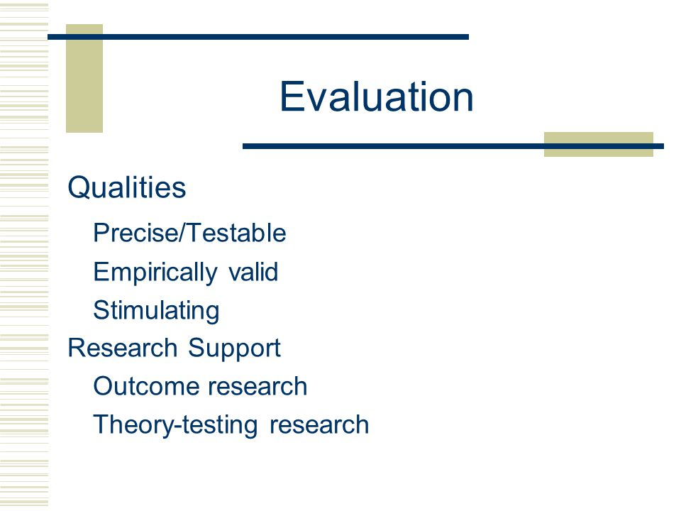 Evaluation Qualities Precise/Testable Empirically valid Stimulating