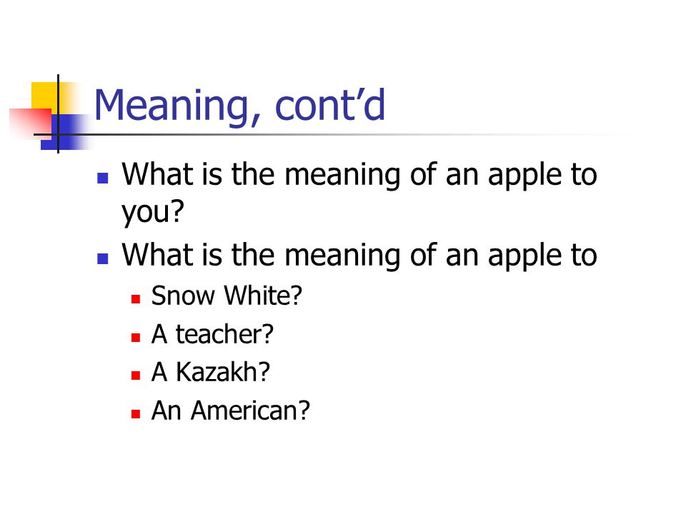 Meaning, cont'd What is the meaning of an apple to you