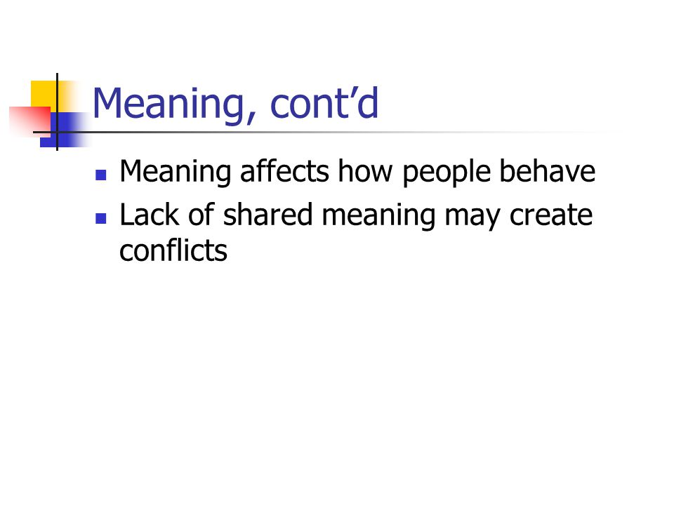 Meaning, cont'd Meaning affects how people behave
