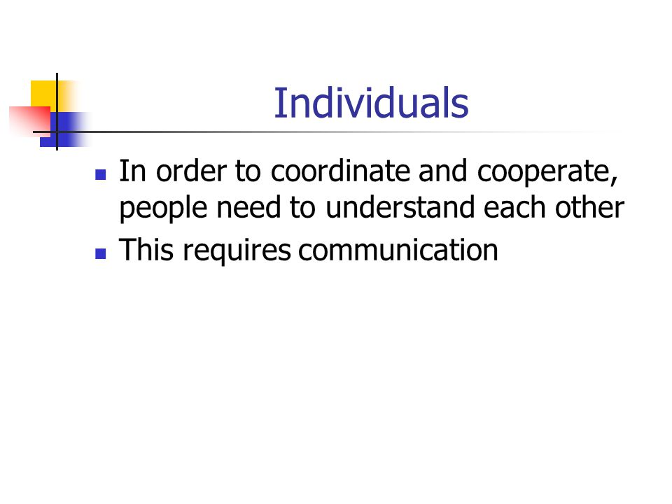Individuals In order to coordinate and cooperate, people need to understand each other.