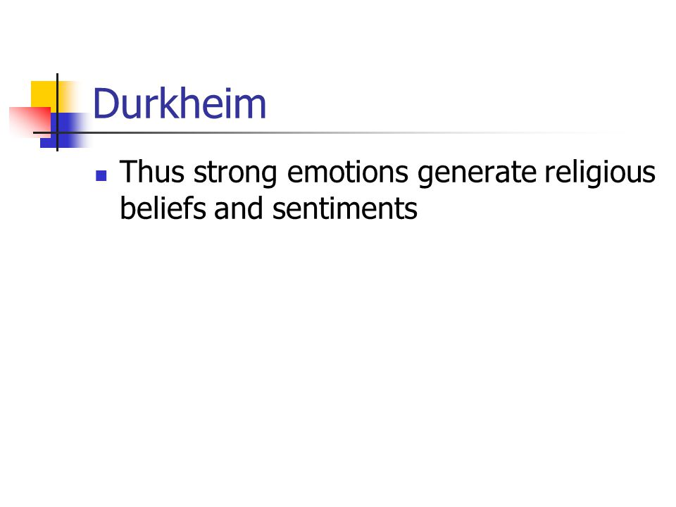 Durkheim Thus strong emotions generate religious beliefs and sentiments