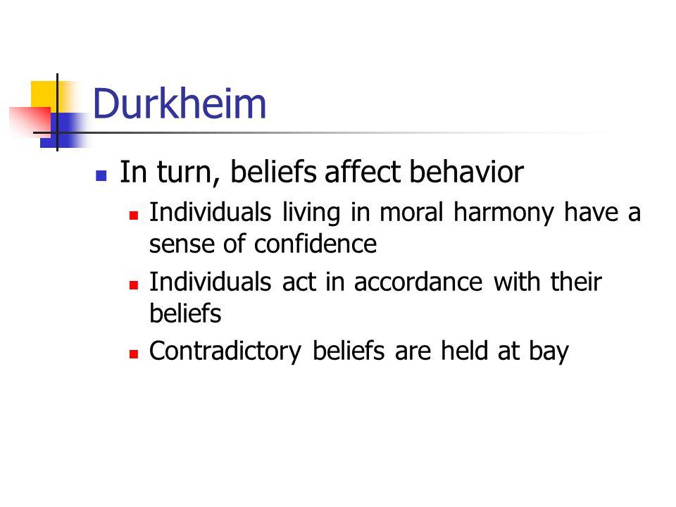 Durkheim In turn, beliefs affect behavior