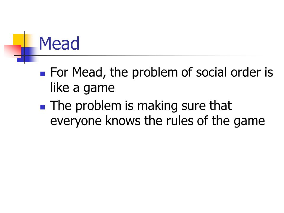 Mead For Mead, the problem of social order is like a game