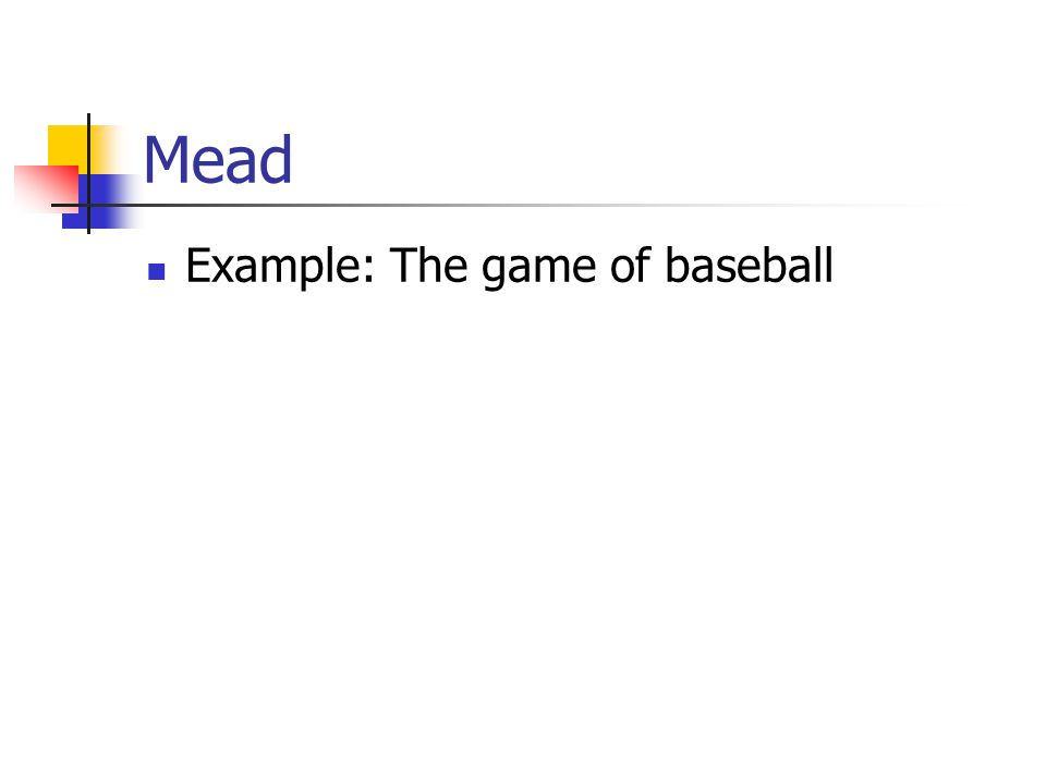 Mead Example: The game of baseball