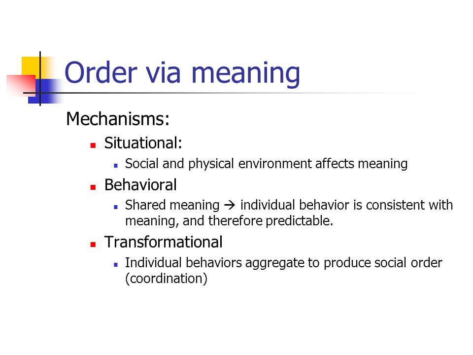 Order via meaning Mechanisms: Situational: Behavioral Transformational