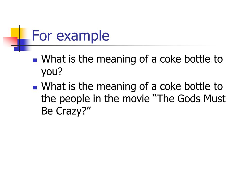 For example What is the meaning of a coke bottle to you