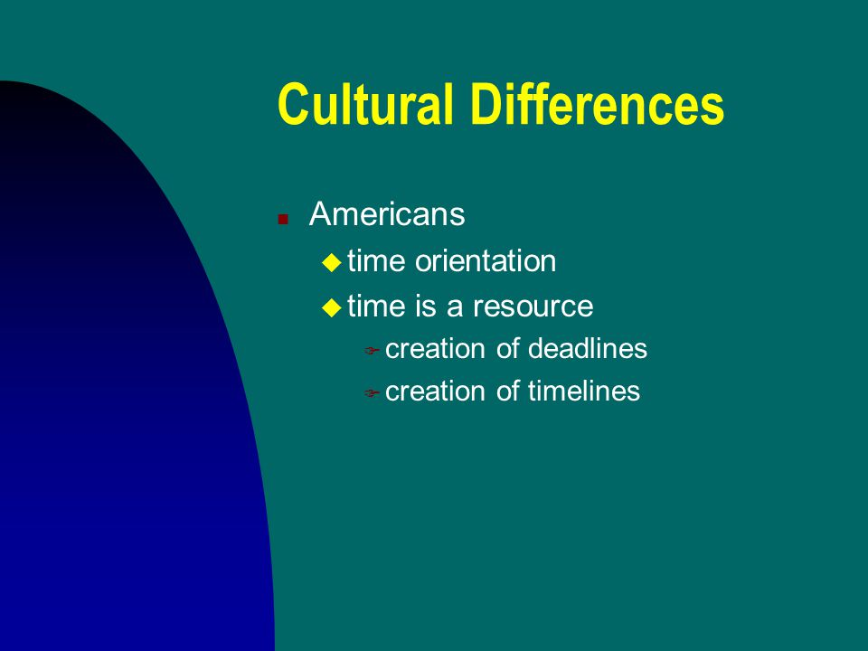 Cultural Differences Americans time orientation time is a resource