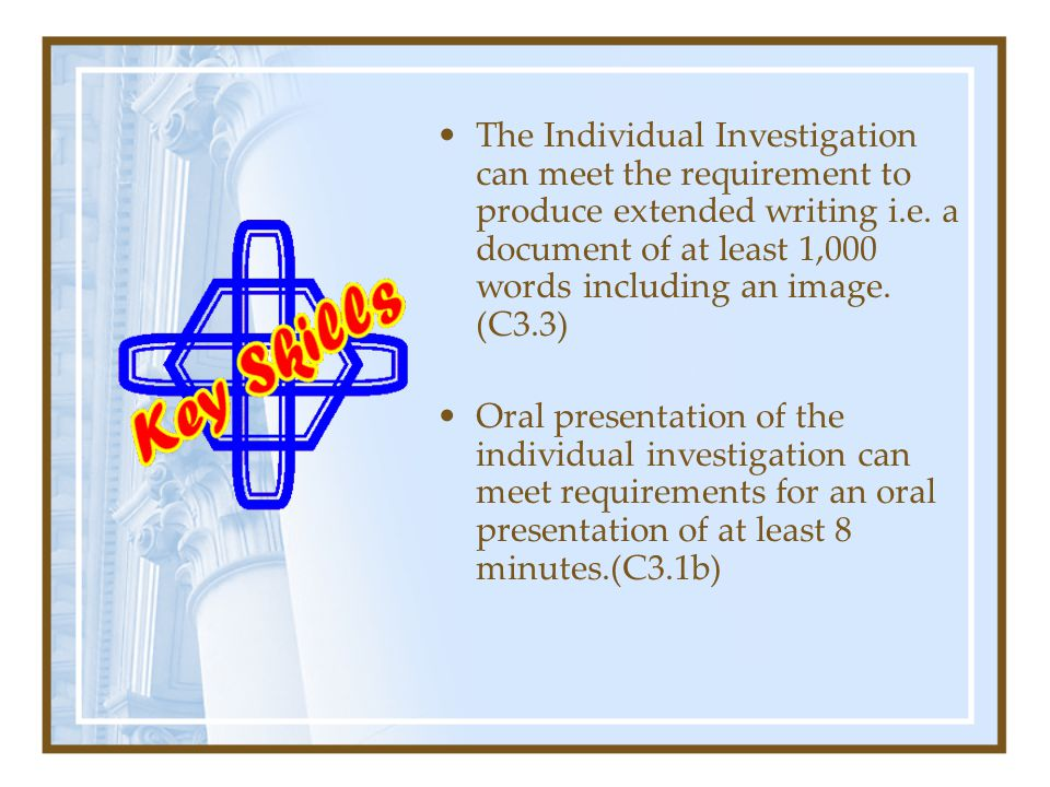 The Individual Investigation can meet the requirement to produce extended writing i.e. a document of at least 1,000 words including an image. (C3.3)