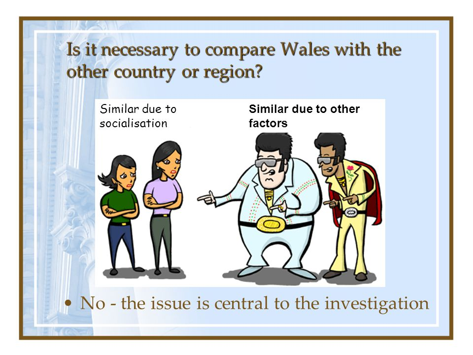 Is it necessary to compare Wales with the other country or region