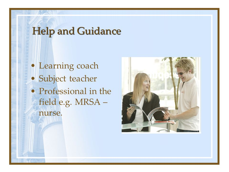 Help and Guidance Learning coach Subject teacher