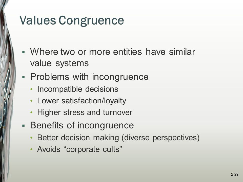 Values Congruence Where two or more entities have similar value systems. Problems with incongruence.