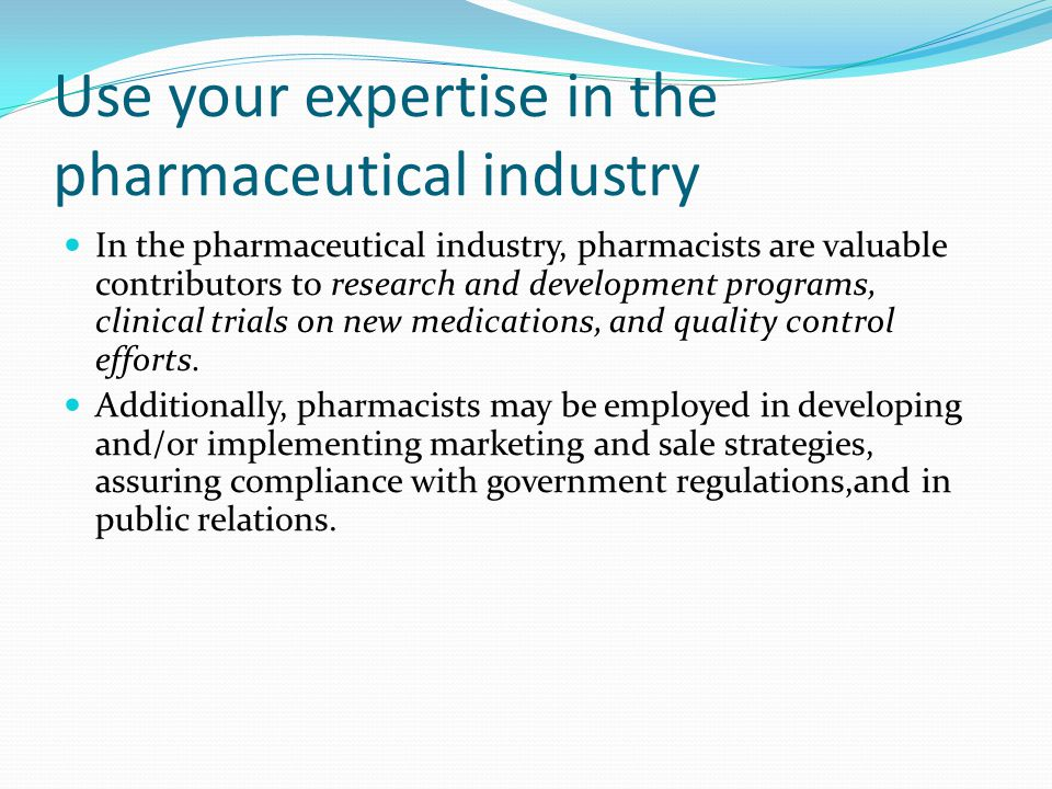 Use your expertise in the pharmaceutical industry