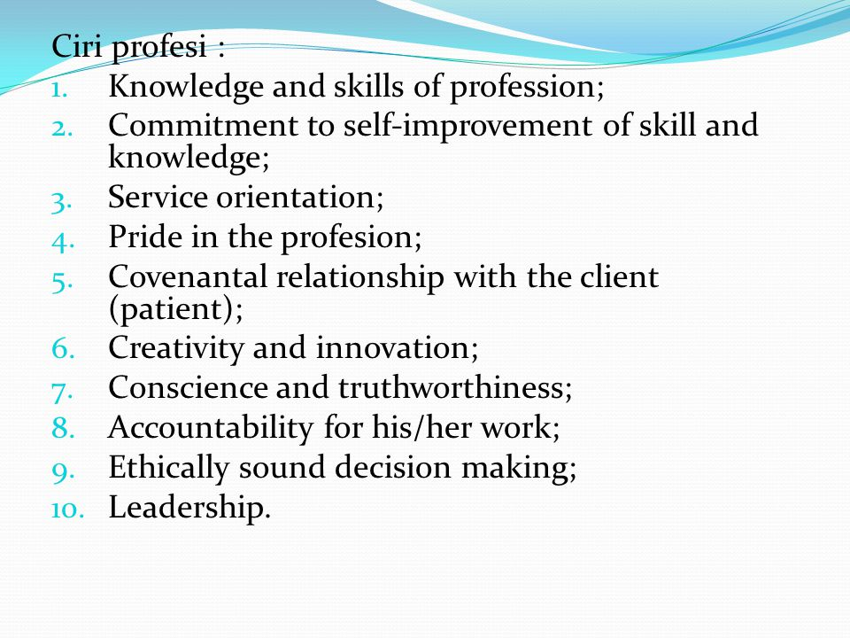 Ciri profesi : Knowledge and skills of profession; Commitment to self-improvement of skill and knowledge;