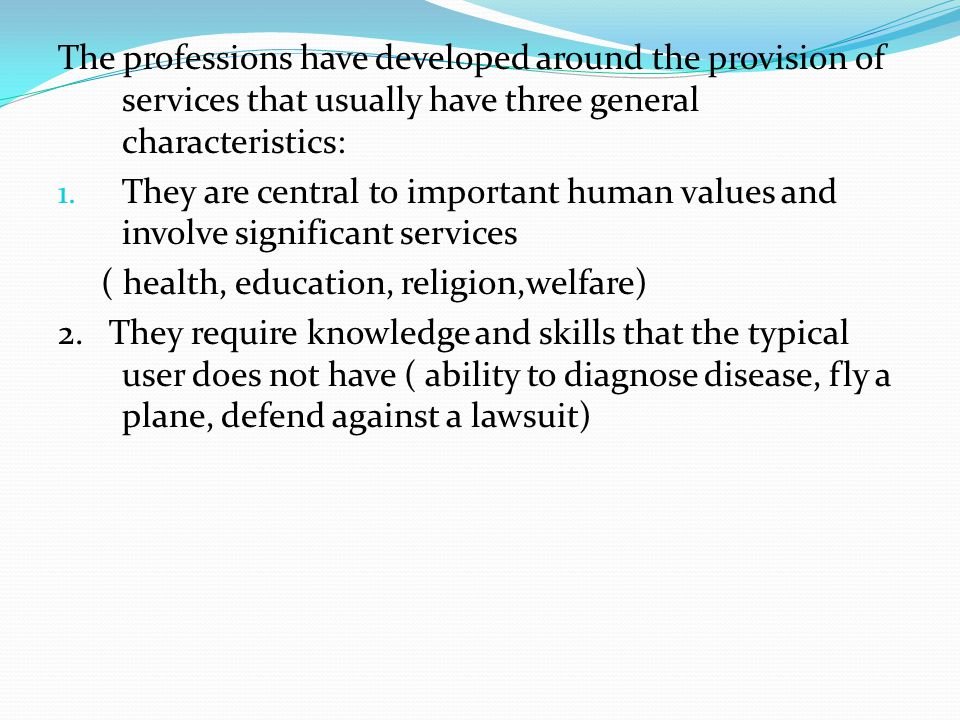 The professions have developed around the provision of services that usually have three general characteristics: