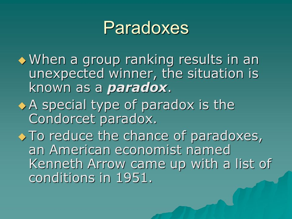 Paradoxes When a group ranking results in an unexpected winner, the situation is known as a paradox.