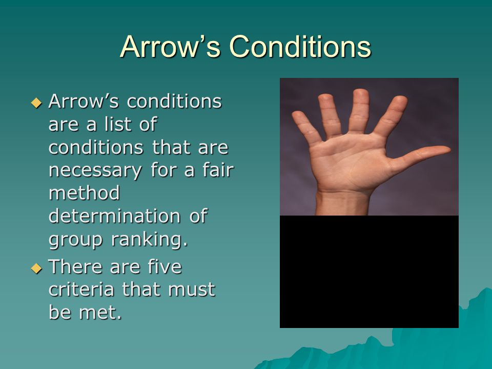 Arrow's Conditions Arrow's conditions are a list of conditions that are necessary for a fair method determination of group ranking.