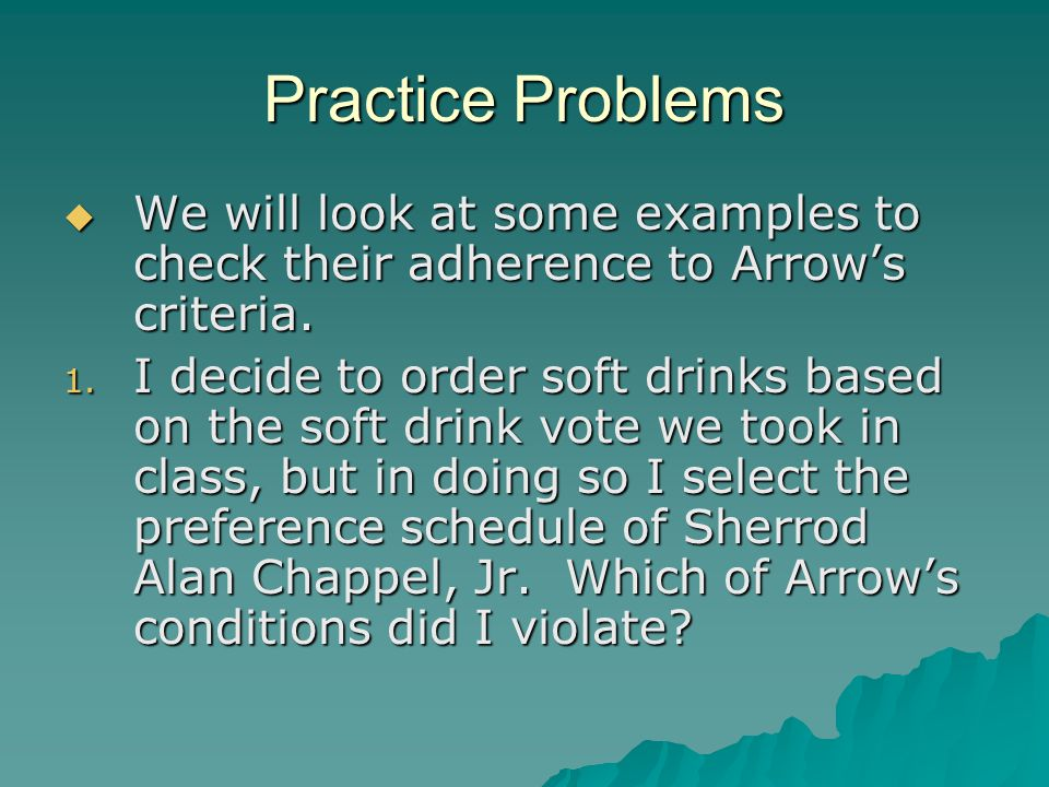 Practice Problems We will look at some examples to check their adherence to Arrow's criteria.
