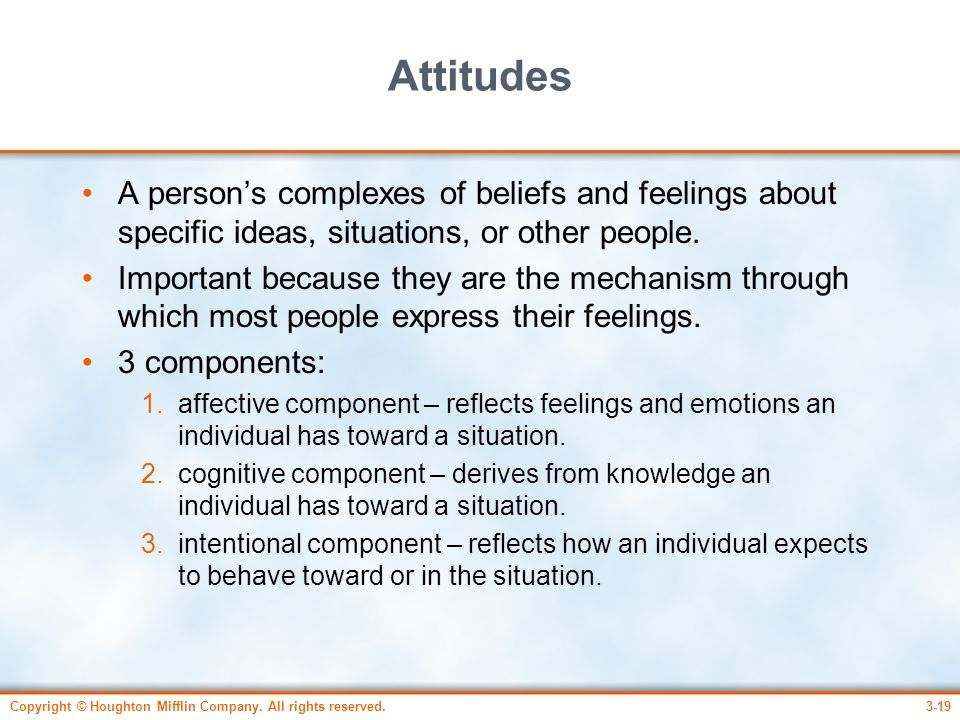 Attitudes A person's complexes of beliefs and feelings about specific ideas, situations, or other people.