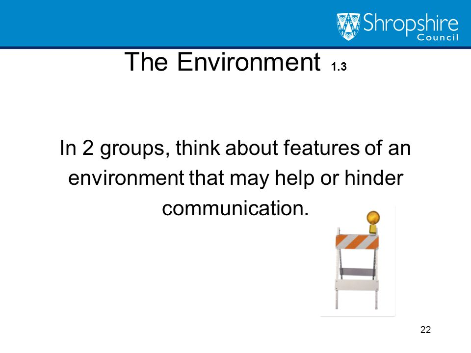The Environment 1.3 In 2 groups, think about features of an